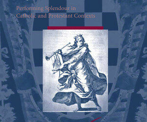 Magnificence in the 17th Century. Performing Splendour in Catholic and Protestant Contexts
