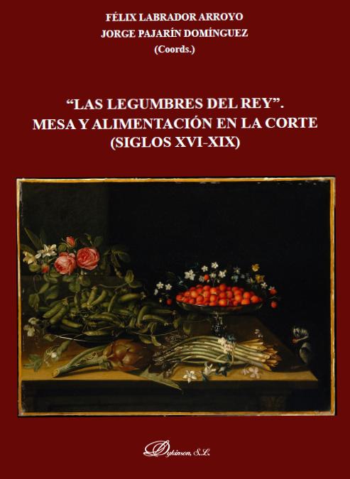 """""""Las legumbres del Rey"""". Mesa y alimentación en la Corte (siglos XVI-XIX)"""