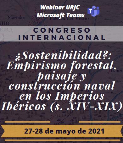 """Congreso Internacional """"¿Sostenibilidad? Empirismo forestal, paisaje y construcción naval en los Imperios Ibéricos"""""""
